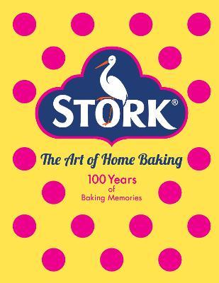 Stork: The Art of Home Baking: 100 Years of Baking Memories (Hardback)
