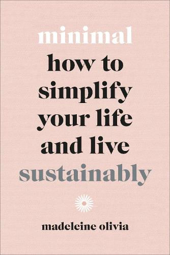 Minimal: How to simplify your life and live sustainably (Hardback)
