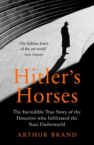 Hitler's Horses: The Incredible True Story of the Detective who Infiltrated the Nazi Underworld (Hardback)