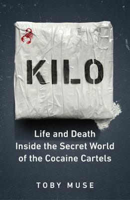 Kilo: Life and Death Inside the Secret World of the Cocaine Cartels (Hardback)