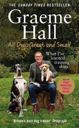 All Dogs Great and Small: What I've learned training dogs (Hardback)