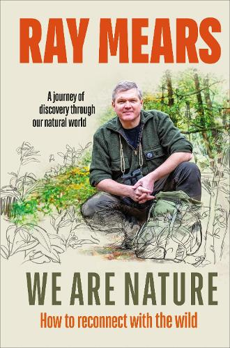 We Are Nature: How to reconnect with the wild (Hardback)