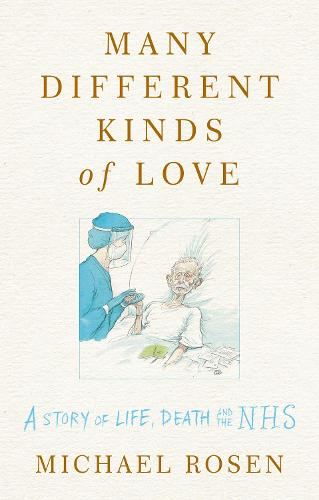 Many Different Kinds of Love: A story of life, death and the NHS (Hardback)