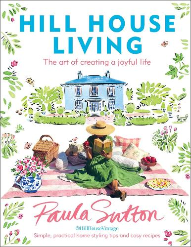 Hill House Living: The art of creating a joyful life (Hardback)
