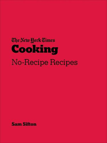 New York Times Cooking: No-Recipe Recipes (Paperback)