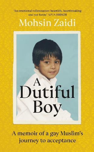 A Dutiful Boy: A memoir of a gay Muslim's journey to acceptance (Hardback)