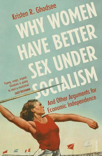 Why Women Have Better Sex Under Socialism: And Other Arguments for Economic Independence (Paperback)