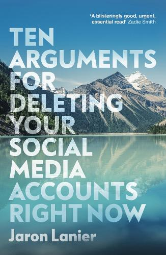 Ten Arguments For Deleting Your Social Media Accounts Right Now (Paperback)