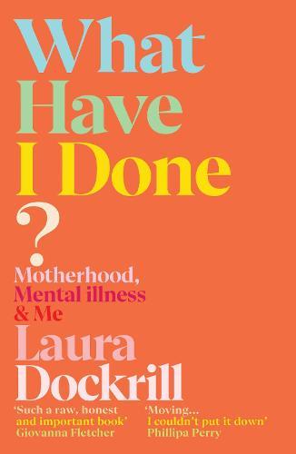 What Have I Done?: Motherhood, Mental Illness & Me (Paperback)
