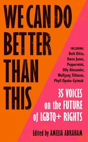 We Can Do Better Than This: 35 Voices on the Future of LGBTQ+ Rights;