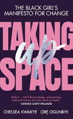 Taking Up Space: The Black Girl's Manifesto for Change (Hardback)