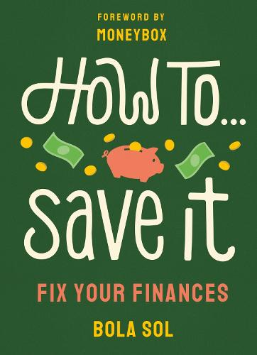 How To Save It: Fix Your Finances (Paperback)