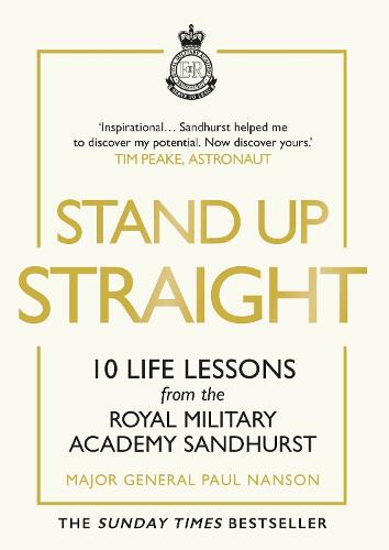 Stand Up Straight: 10 Life Lessons from the Royal Military Academy Sandhurst (Hardback)