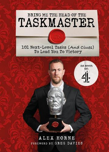 Bring Me The Head Of The Taskmaster: 101 next-level tasks (and clues) that will lead one ordinary person to some extraordinary Taskmaster treasure (Hardback)