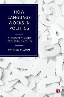 How Language Works in Politics: The Impact of Vague Legislation on Policy (Hardback)