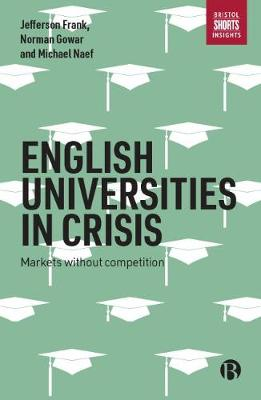 English universities in crisis: Markets without competition (Paperback)