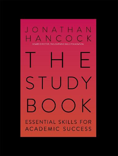 The Study Book: Essential Skills for Academic Success: Your Guide to Succeeding at Uni (Paperback)