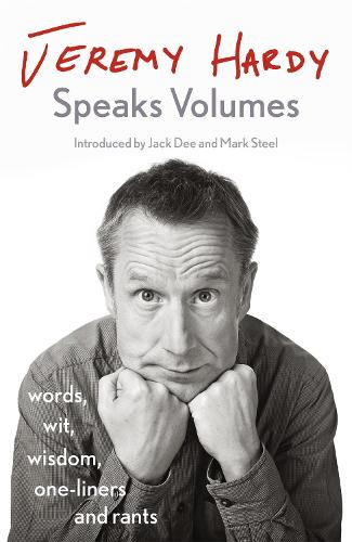 Jeremy Hardy Speaks Volumes: words, wit, wisdom, one-liners and rants (Hardback)