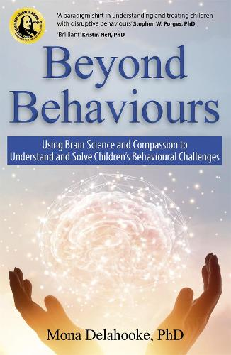 Beyond Behaviours: Using Brain Science and Compassion to Understand and Solve Children's Behavioural Challenges (Paperback)