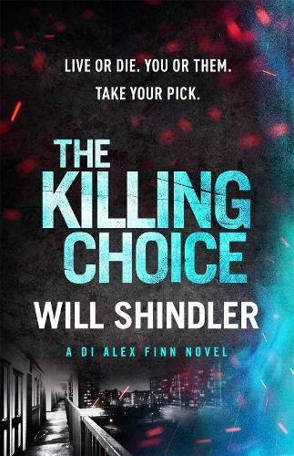 The Killing Choice - DI Alex Finn (Hardback)