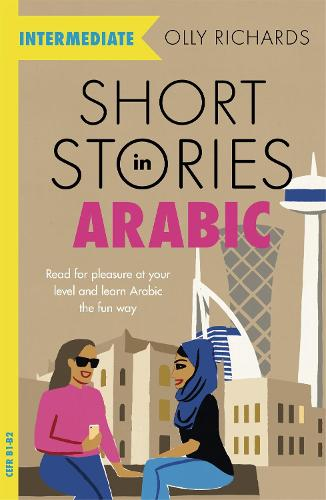 Short Stories in Arabic for Intermediate Learners: Read for pleasure at your level, expand your vocabulary and learn Arabic the fun way! - Foreign Language Graded Reader Series (Paperback)