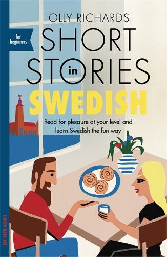 Short Stories in Swedish for Beginners: Read for pleasure at your level, expand your vocabulary and learn Swedish the fun way! - Foreign Language Graded Reader Series (Paperback)