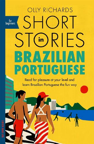 Short Stories in Brazilian Portuguese for Beginners: Read for pleasure at your level, expand your vocabulary and learn Brazilian Portuguese the fun way! - Foreign Language Graded Reader Series (Paperback)