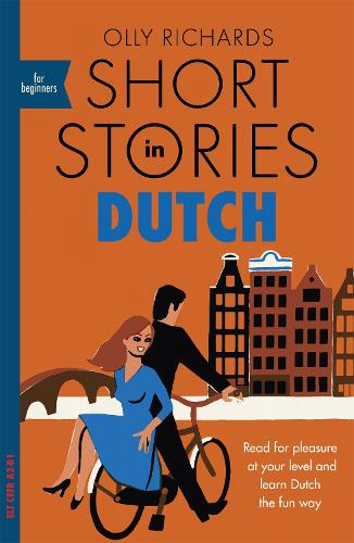 Short Stories in Dutch for Beginners: Read for pleasure at your level, expand your vocabulary and learn Dutch the fun way! - Foreign Language Graded Reader Series (Paperback)
