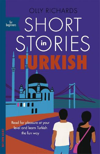 Short Stories in Turkish for Beginners: Read for pleasure at your level, expand your vocabulary and learn Turkish the fun way! - Foreign Language Graded Reader Series (Paperback)