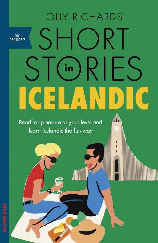 Short Stories in Icelandic for Beginners: Read for pleasure at your level, expand your vocabulary and learn Icelandic the fun way! - Foreign Language Graded Reader Series (Paperback)