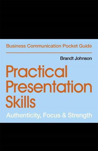 Practical Presentation Skills: Authenticity, Focus & Strength (Paperback)