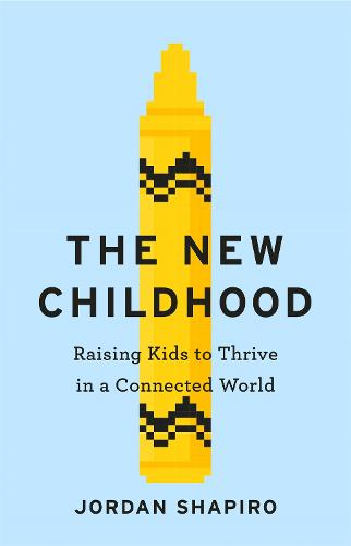 The New Childhood: Raising kids to thrive in a digitally connected world (Paperback)