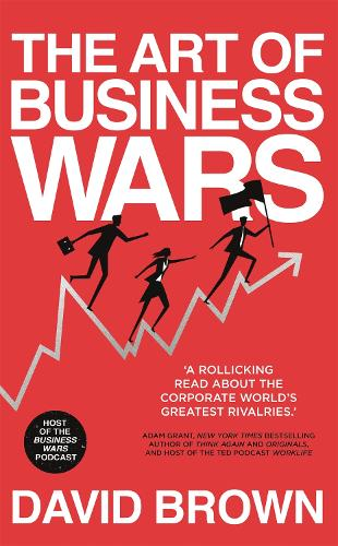 The Art of Business Wars: Battle-Tested Lessons for Leaders and Entrepreneurs from History's Greatest Rivalries (Paperback)