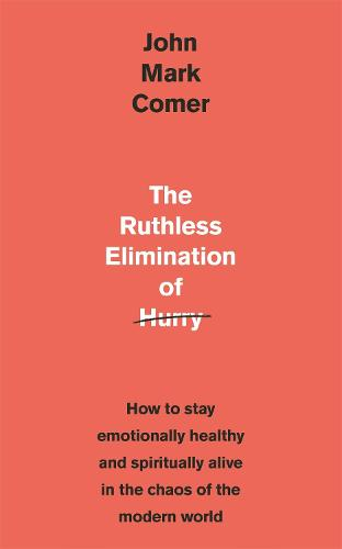 The Ruthless Elimination of Hurry: How to stay emotionally healthy and spiritually alive in the chaos of the modern world (Paperback)