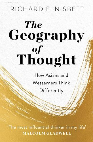 The Geography of Thought: How Asians and Westerners Think Differently - and Why (Paperback)