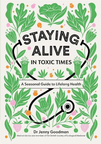 Staying Alive in Toxic Times: A Seasonal Guide to Lifelong Health (Paperback)
