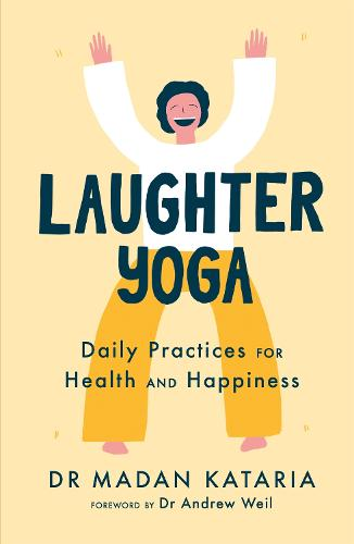 Laughter Yoga: Daily Laughter Practices for Health and Happiness (Paperback)