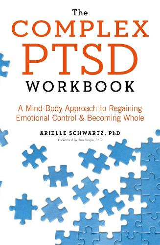 The Complex PTSD Workbook: A Mind-Body Approach to Regaining Emotional Control and Becoming Whole (Paperback)
