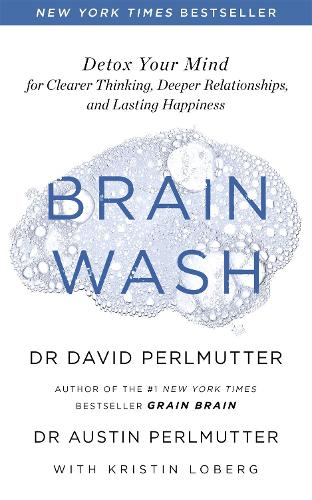 Brain Wash: Detox Your Mind for Clearer Thinking, Deeper Relationships and Lasting Happiness (Paperback)