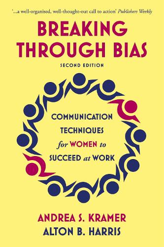 Breaking Through Bias: Communication Techniques for Women to Succeed at Work (Paperback)