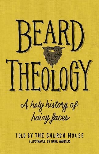 Beard Theology: A holy history of hairy faces (Hardback)