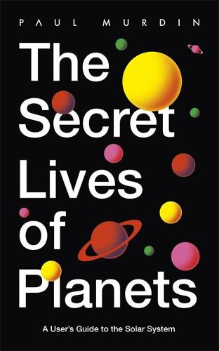The Secret Lives of Planets: A User's Guide to the Solar System (Hardback)