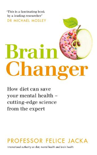 Brain Changer: How diet can save your mental health - cutting-edge science from an expert (Paperback)