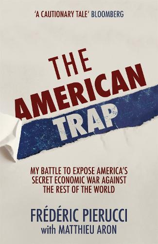 The American Trap: My battle to expose America's secret economic war against the rest of the world (Hardback)