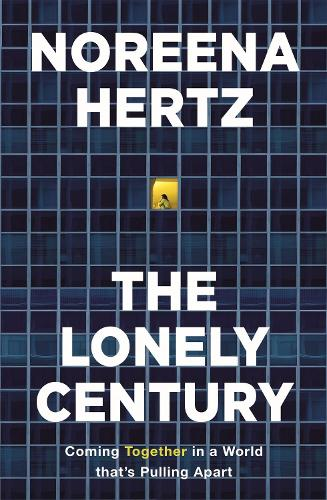 The Lonely Century: A Call to Reconnect (Hardback)