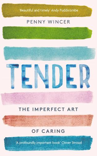 Tender: The Imperfect Art of Caring - 'profoundly important' Clover Stroud (Hardback)