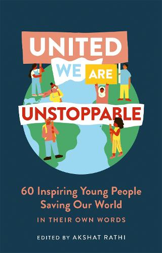 United We Are Unstoppable: 60 Inspiring Young People Saving Our World (Hardback)