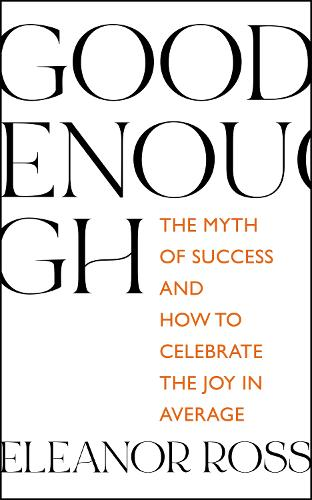 Good Enough: The Myth of Success and How to Celebrate the Joy in Average (Hardback)