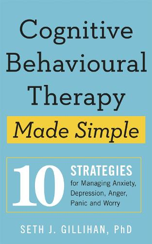 Cognitive Behavioural Therapy Made Simple: 10 Strategies for Managing Anxiety, Depression, Anger, Panic and Worry (Paperback)