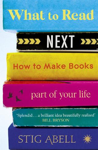 What to Read Next: How to Make Books Part of Your Life (Paperback)